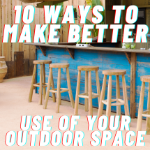 10 ways to make better use of your outdoor space